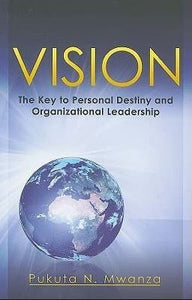 Vision: The Key to Personal Destiny & Organizational Leadership