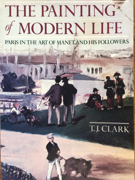 The Painting of Modern Life: Paris in the Art of Manet and His Followers – by T. J. Clark (Author)