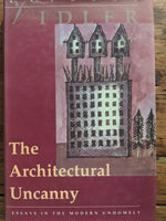 The Architectural Uncanny: Essays in the Modern Unhomely by Anthony Vidler