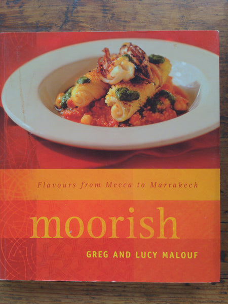 Moorish: Flavours from Mecca to Marrakech  by Greg Malouf Lucy Malouf