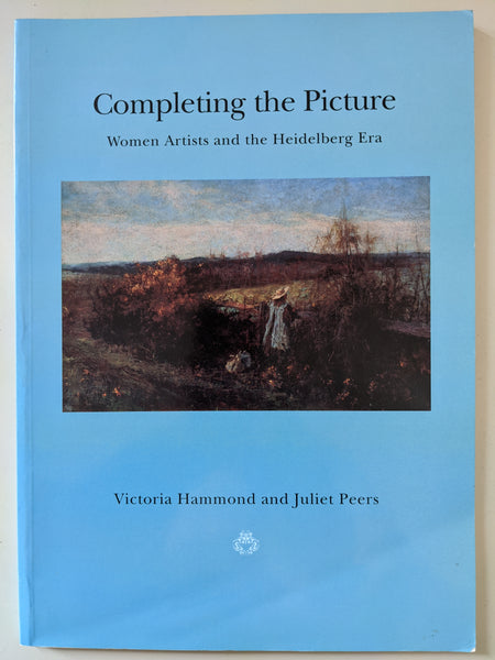 Completing the Picture: Women Artists and the Heidelberg Era Book by Juliet Peers and Victoria Hammond