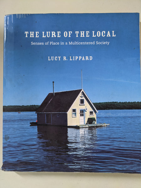 The Lure of the Local: Senses of Place in a Multicentered Society  Lucy R. Lippard