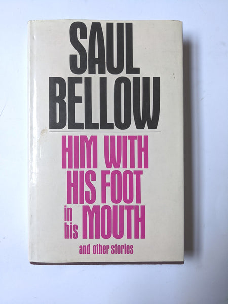 Saul Bellow: Him with His Foot in His Mouth and Other Stories