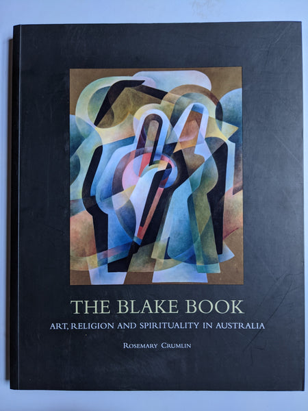 The Blake Book: Art, Religion and Spirituality in Australia : Celebrating 60 Years of the Blake Prize: Rosemary Crumlin