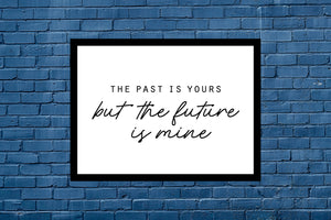 The Past Is Yours But The Future Is Mine