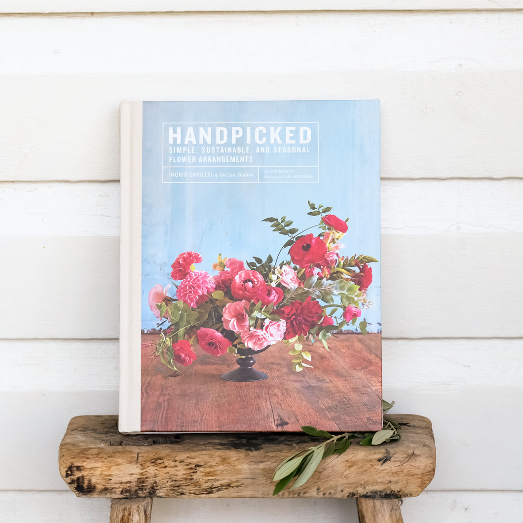 Handpicked : Simple, Sustainable, Seasonal Flower Arrangements