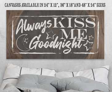 Always Kiss Me Goodnight - Canvas.