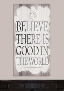 Believe There Is Good - Canvas.