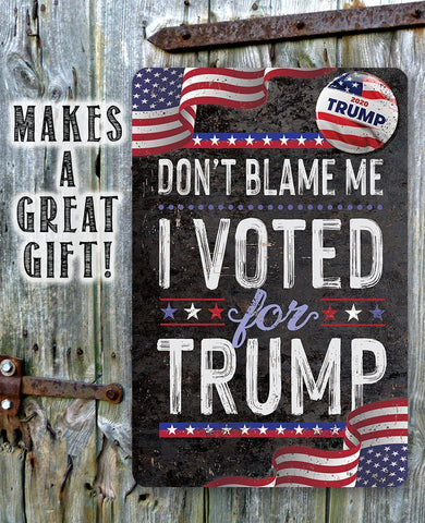 Don't Blame Me I Voted for Trump - Metal Sign Metal Sign Lone Star Art