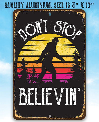 Image of Don't Stop Believing Big Foot  -  Metal Sign.