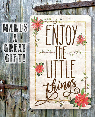 "Durable Metal Sign - Enjoy The Little Things - 8""x12"" or 12""x18"" Use Indoor/Outdoor - Great Decor/Gift."