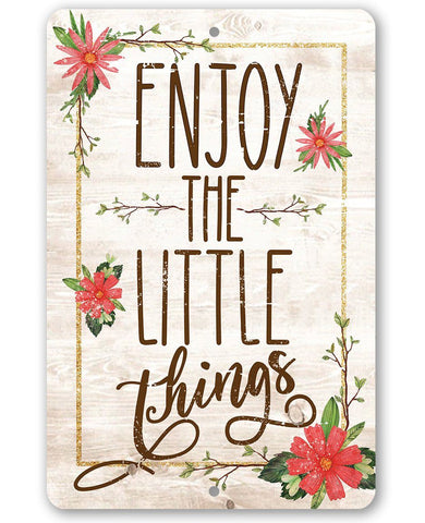 Enjoy The Little Things - Metal Sign