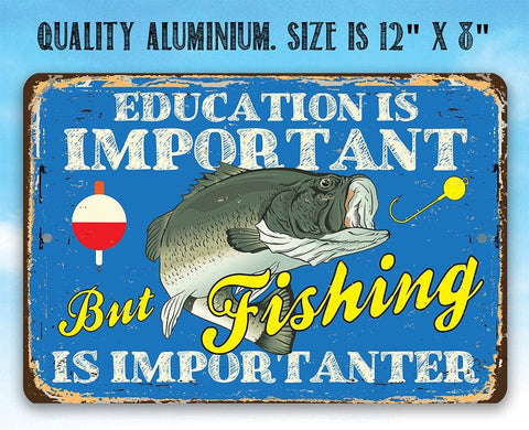 Image of Education is Important But Fishing Is Importanter - Metal Sign.