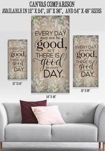 Everyday May Not Be Good - Canvas.