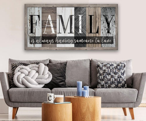 Family Is Always Having Someone to Love - Canvas.