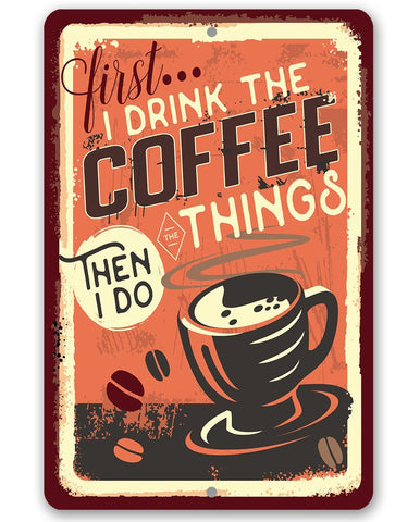 Image of First I Drink The Coffee - Metal Sign.