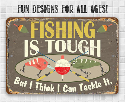 Fishing Is Tough - Metal Sign.