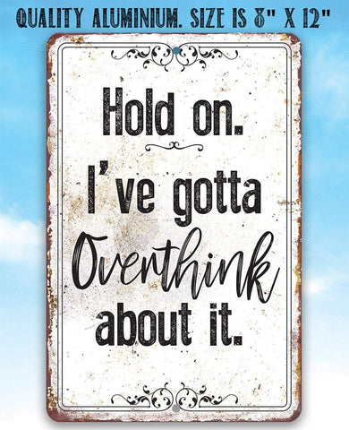 "Image of Hold On Overthink Metal Sign - 8"" x 12"" or 12"" x 18"" Aluminum Tin Awesome Metal Poster."