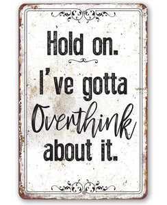 "Hold On Overthink Metal Sign - 8"" x 12"" or 12"" x 18"" Aluminum Tin Awesome Metal Poster."