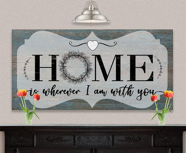Home Is Wherever I Am With You - Canvas.