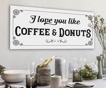 I Love You Like Coffee & Donuts - Canvas.