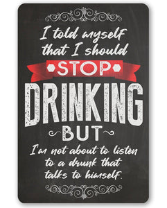 I Should Stop Drinking - Metal Sign.