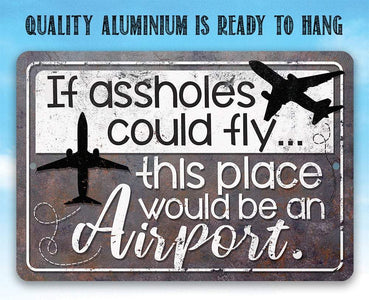 "If Assholes Could Fly - 8"" x 12"" or 12"" x 18"" Aluminum Tin Awesome Metal Poster."