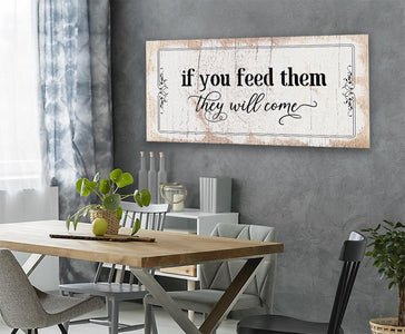 If You Feed Them They Will Come - Canvas.