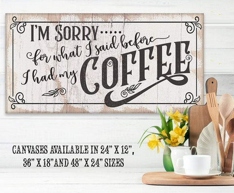 Image of I'm Sorry For What I Said, Coffee - Canvas Lone Star Art