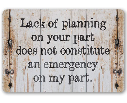 Image of Lack of Planning - Metal Sign.