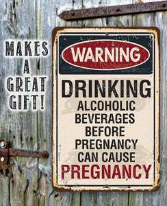 Alcoholic Beverages Can Cause Pregnancy - Metal Sign.