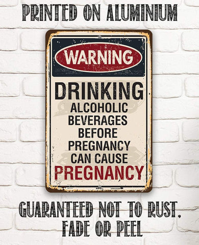 Image of Alcoholic Beverages Can Cause Pregnancy - Metal Sign.