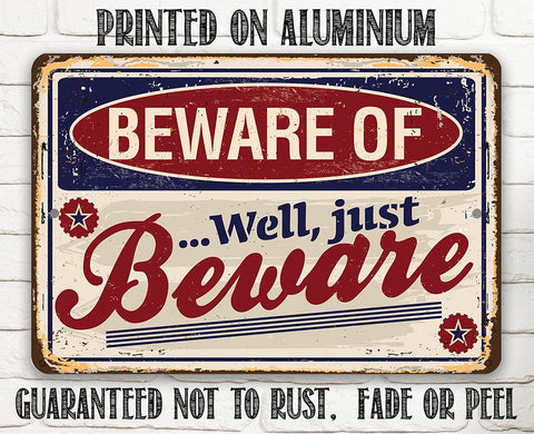 Image of Beware of...Well Just Beware - Metal Sign.