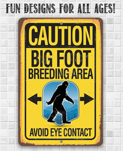 Caution Big Foot Breeding Area - Metal Sign.