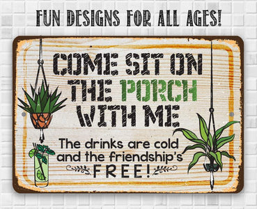 Come Sit On The Porch - Metal Sign.