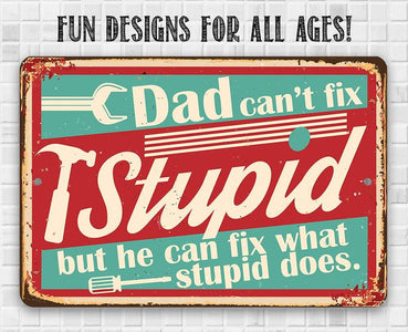 Dad Can't Fix Stupid - Metal Sign.