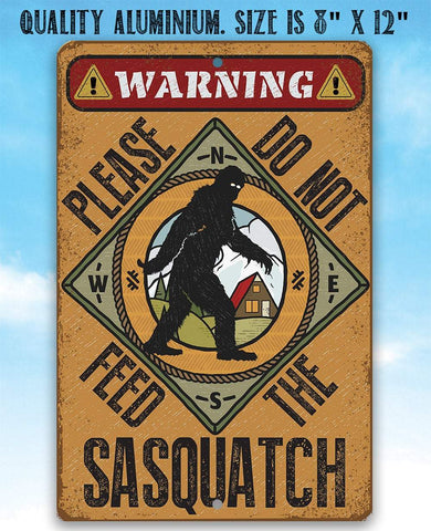 Do Not Feed Sasquatch - Metal Sign.