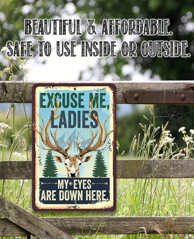Excuse Me Ladies My Eyes Are Down Here - Metal Sign.