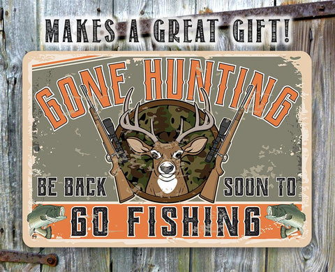 Gone Hunting Be Back Soon to Go Fishing - Metal Sign.