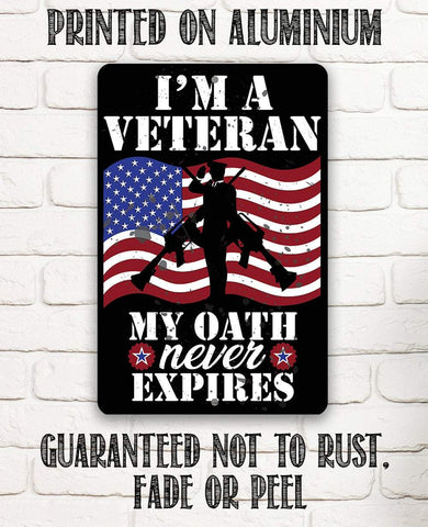 I'm A Veteran My Oath Never Expires - Metal Sign.