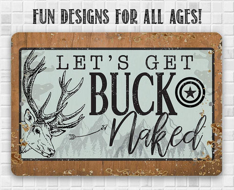 "Image of Metal Sign - Let's Get Buck Naked - 8"" x 12"" or 12"" x 18"" Indoor/Outdoor - Great Decor for Cabin/Man Cave Lone Star Art"