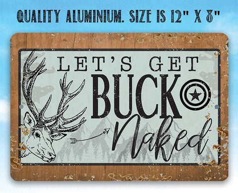 Let's Get Buck Naked - Metal Sign.