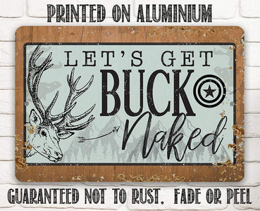 "Metal Sign - Let's Get Buck Naked - 8"" x 12"" or 12"" x 18"" Indoor/Outdoor - Great Decor for Cabin/Man Cave Lone Star Art"