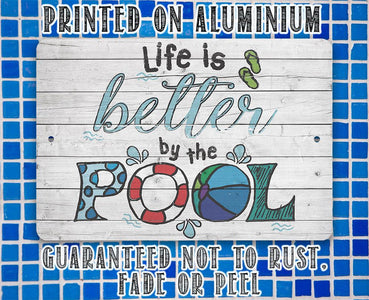Life Is Better By The Pool - Metal Sign.