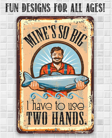 Mine's So Big Fishing - Metal Sign.