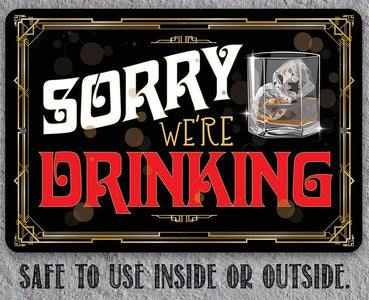 Sorry We're Drinking - Metal Sign.