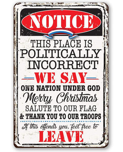 Notice This Place Is Politically Incorrect - Metal Sign.