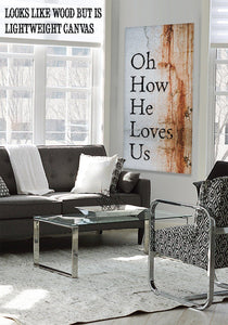 Oh How He Loves Us - Canvas.