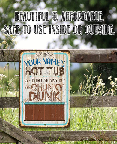 Personalized- Hot Tub, We Don't Skinny Dip We Chunky Dunk - Metal Sign.