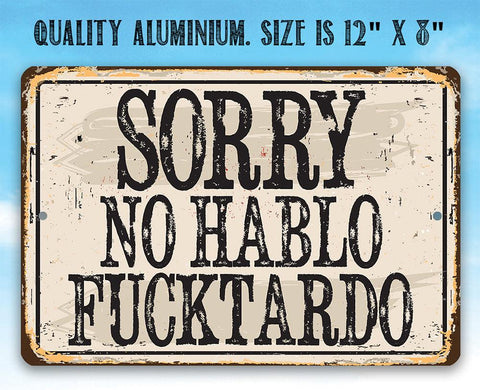 Sorry No Habla Fucktardo - Metal Sign Metal Sign Lone Star Art